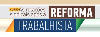 banner Curso As relações sindicais após a Reforma Trabalhista