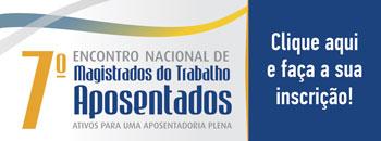 Banner 7º Encontro Nacional de Magistrados do Trabalho Aposentados